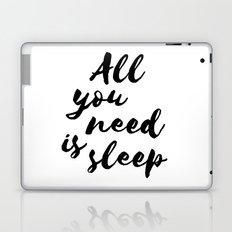 All you need is sleep... Laptop & iPad Skin