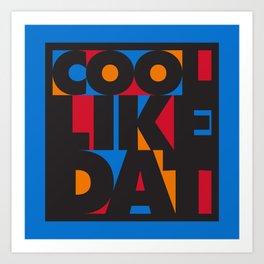 Cool Like Dat - Blue Art Print