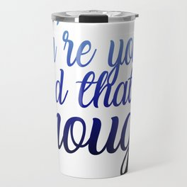 You're you and that's enough Travel Mug