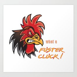Angry Rooster Fuster Cluck Art Print