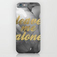 Leave Me Alone iPhone 6s Slim Case