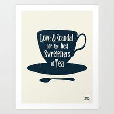 Love & Scandal are the Best Sweeteners of Tea Art Print