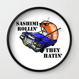 SASHIMI ROLLIN', THEY HATIN' Wall Clock