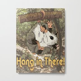 Hang in There! Metal Print