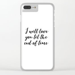 Instant Download I'll Love You Till The End Inspirational Art Wedding Printable Art Positive Quote Clear iPhone Case