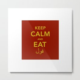 Keep Calm and eat Fool Medames Metal Print