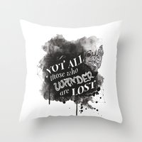 not all those who wander are lost Throw Pillows featuring Not All Those Who Wander Are Lost || by Desaigne