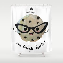 You Are One Tough Cookie! Shower Curtain
