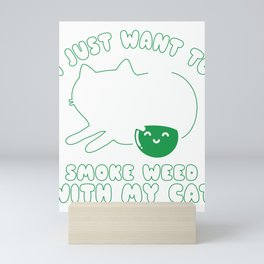 I Just Want To Smoke Weed With My Cat Mini Art Print