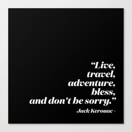 Live, travel, adventure, bless, and don't be sorry. Canvas Print