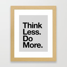 Think Less Do More black and white inspirational wall art typography poster design home decor Framed Art Print
