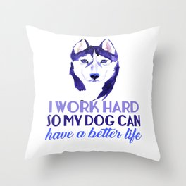 I Work Hard So My Dog Can Have A Better Throw Pillow