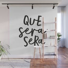 Que Sera Sera black and white typography wall art home decor life love quote hand lettered bedroom Wall Mural