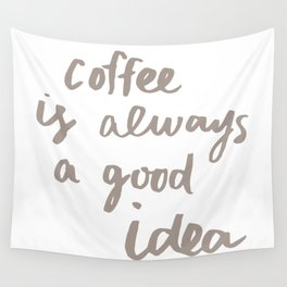Coffee is Always a Good Idea Wall Tapestry