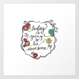 Today is going to be awesome Art Print