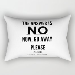 The Answer Is NO | Now, Go Away, Please. Rectangular Pillow