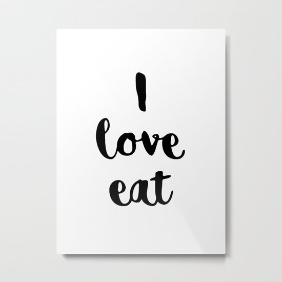I love eat. Metal Print