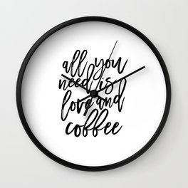 printable wall art,all you need is love and coffee,love sign,morning poster,coffee sign,quotes Wall Clock