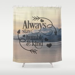 Always stay humble and kind Shower Curtain