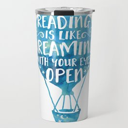 Reading is like Dreaming with Your Eyes Open Travel Mug