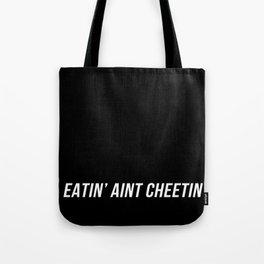 Eatin' aint Cheetin' Tote Bag