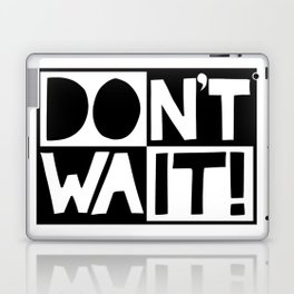 DON'T WAIT / DO IT! Laptop & iPad Skin