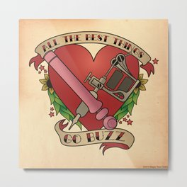 All the Best Things Go Buzz Metal Print
