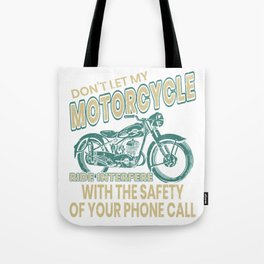 Don't Let My Motorcycle Ride Interfere With The Safety Of Your Phone Call T-shirt Design Biker Tote Bag