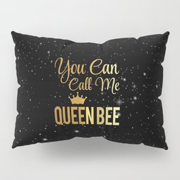 You Can Call Me Queen Bee Pillow Sham