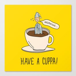 HAVE A CUPPA! Canvas Print