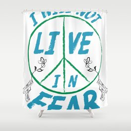 I Will Not Live In Fear Shower Curtain