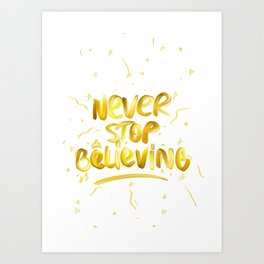 Never Stop Believing Art Print