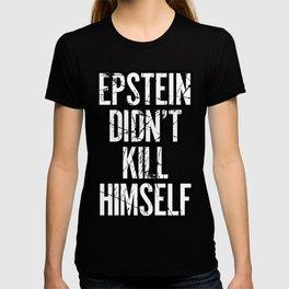 Epstein Didn't Kill Himself T-shirt
