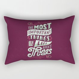 THE MOST IMPORTANT THINGS IN LIFE ARENT THINGS Rectangular Pillow
