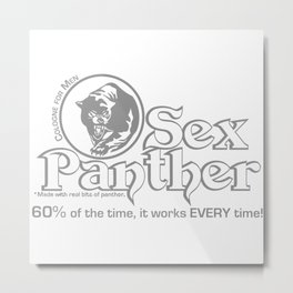 Sex Panther - 60% Of The Time It Works Every Time Metal Print