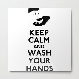 Keep Calm and Wash Your Hands Metal Print