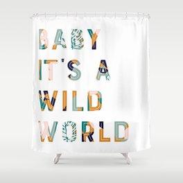 Baby It's a Wild World Shower Curtain