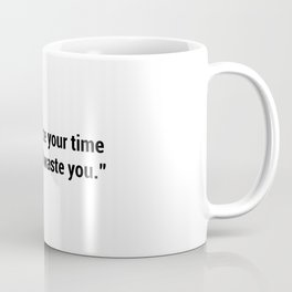 Don't wast your time or time will waste you Coffee Mug