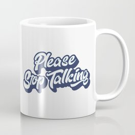 Please Stop Talking Coffee Mug