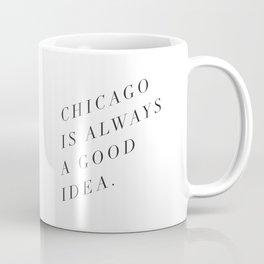 Chicago is Always a Good Idea Coffee Mug