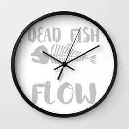 Only Dead Fish Go With The Flow Wall Clock