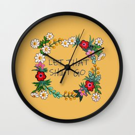 Hand Painted Flower Wreath - Let That Shit Go Wall Clock