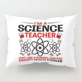 I'm A Science Teacher Just Like A Normal Teacher Pillow Sham