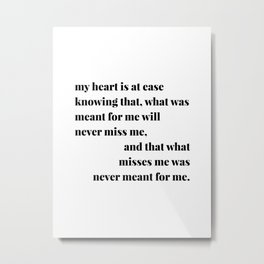 My Heart Is At Ease Knowing That, What Was Meant for Me Will Never Miss Me... Metal Print
