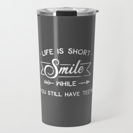 Smile While You Still Have Teeth, Funny, Quote Travel Mug