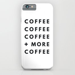 Coffee, Coffee, and More Coffee iPhone Case