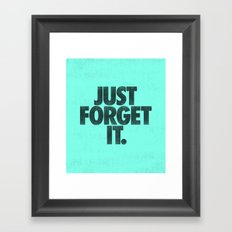 Just Forget It. Framed Art Print