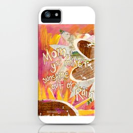 Mom, You make sunshine out of rain iPhone Case