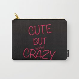 Cute but fucking crazy Carry-All Pouch