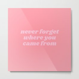 never forget where you came from Metal Print